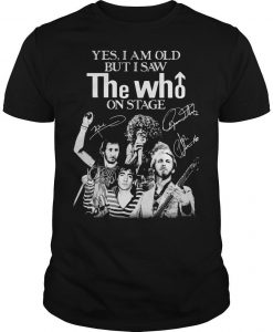 Yes I Am Old But I Saw The Who On Stage Signature Shirt