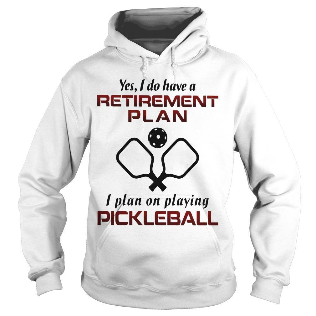 Yes I Do Have A Retirement Plan I Plan On Playing Pickleball Hoodie
