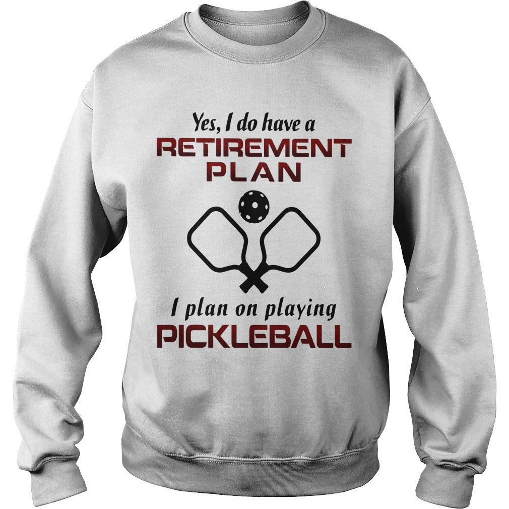 Yes I Do Have A Retirement Plan I Plan On Playing Pickleball Sweater