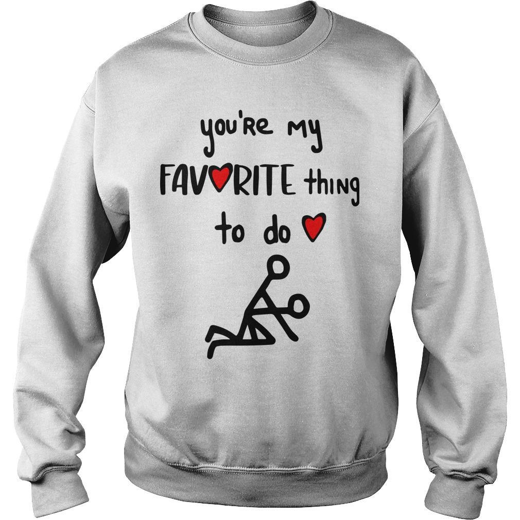 You're My Favorite Thing To Do Sweater