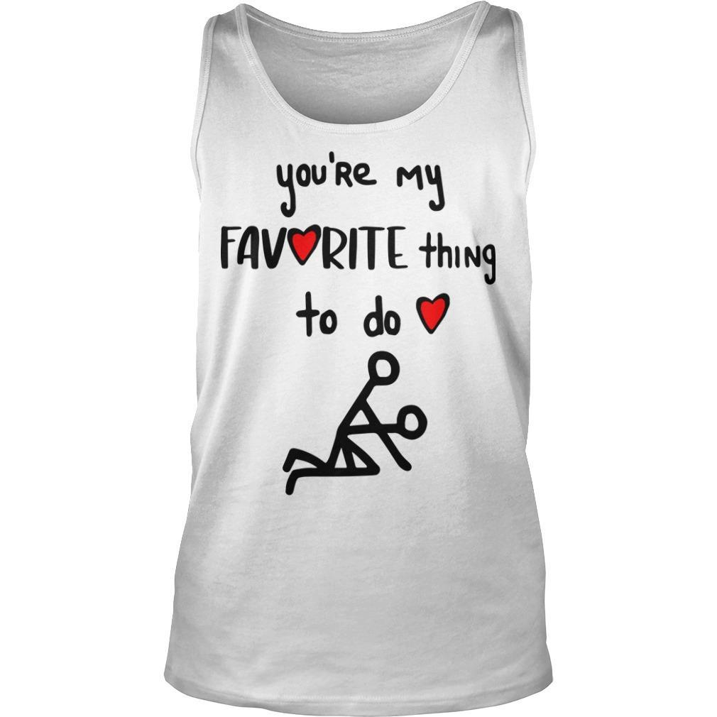 You're My Favorite Thing To Do Tank Top