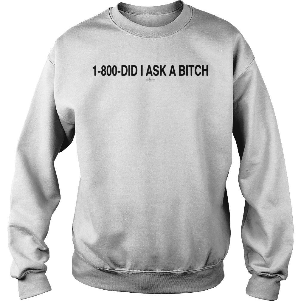 1 800 Did I Ask A Bitch Sweater