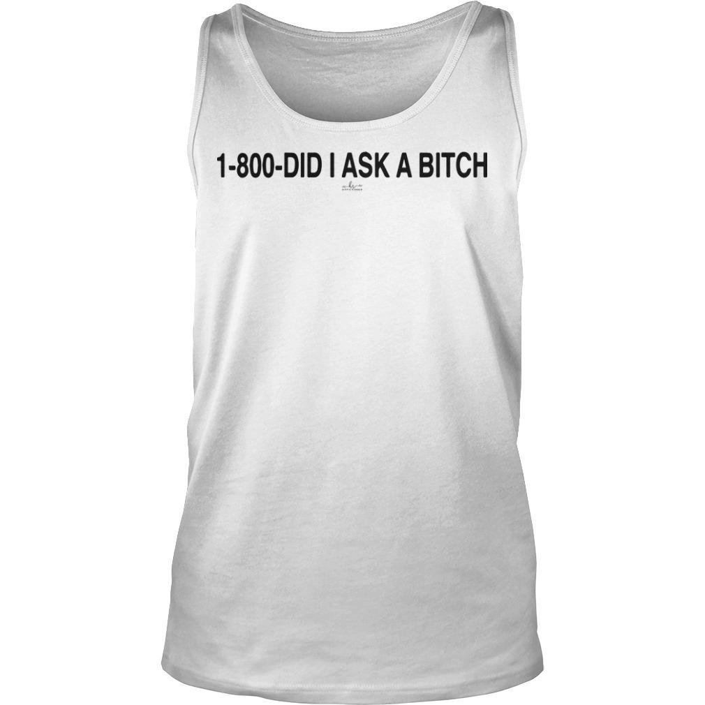 1 800 Did I Ask A Bitch Tank Top