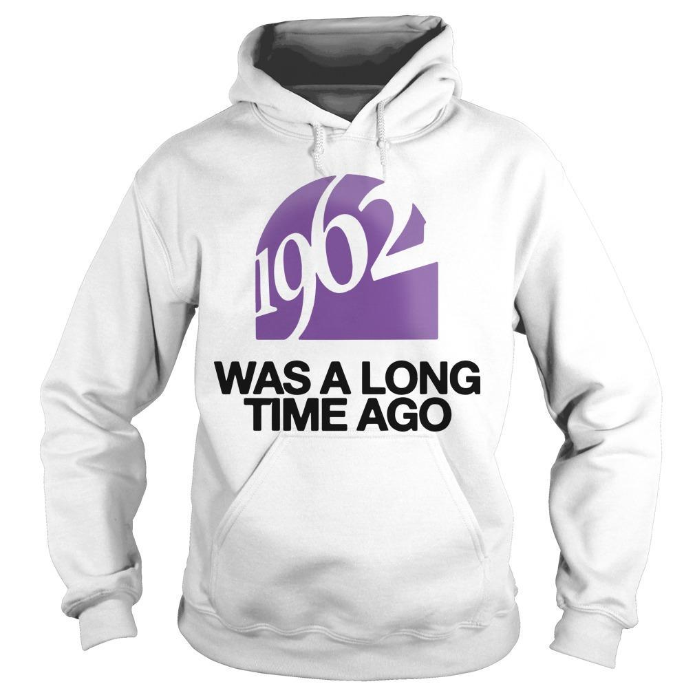 1962 Was A Long Time Ago Hoodie