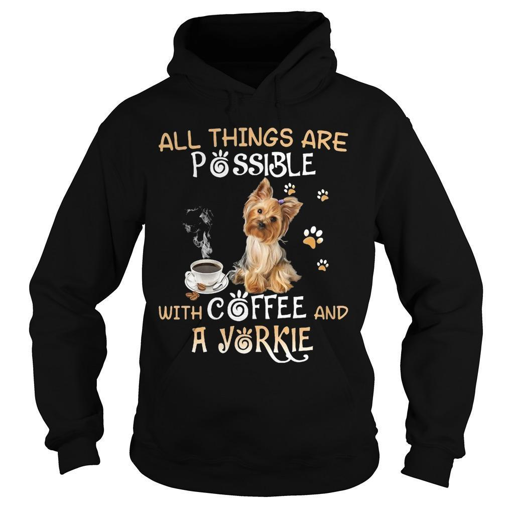 All Things Are Possible With Coffee And A Yorkie Hoodie