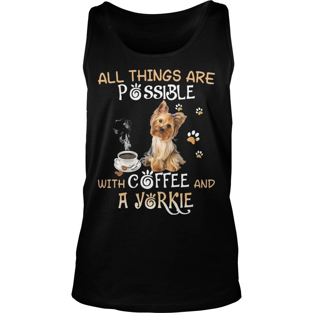 All Things Are Possible With Coffee And A Yorkie Tank Top