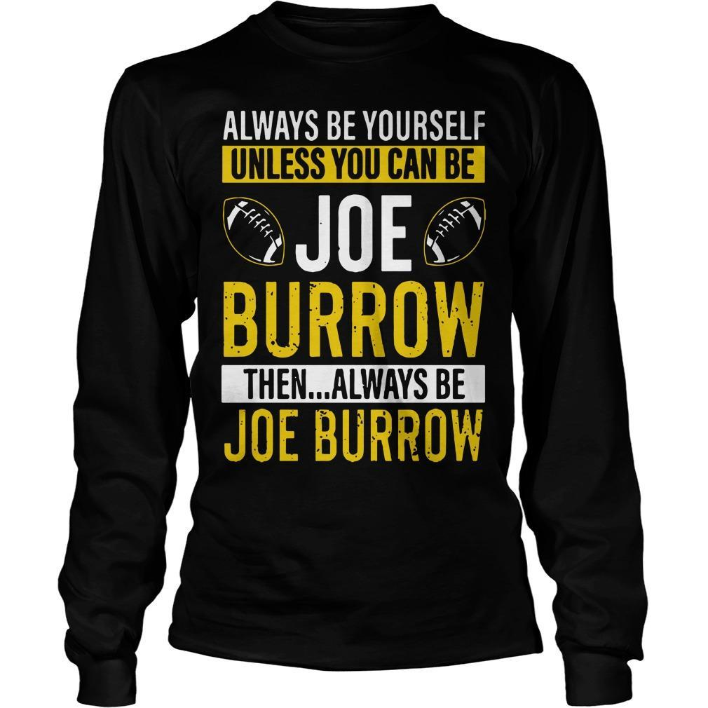 Always Be Yourself Unless You Can Be Joe Burrow Longsleeve
