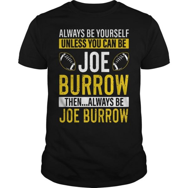 Always Be Yourself Unless You Can Be Joe Burrow Shirt