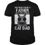 Any Man Can Be A Father But It Takes Someone Special To Be A Cat Dad Shirt