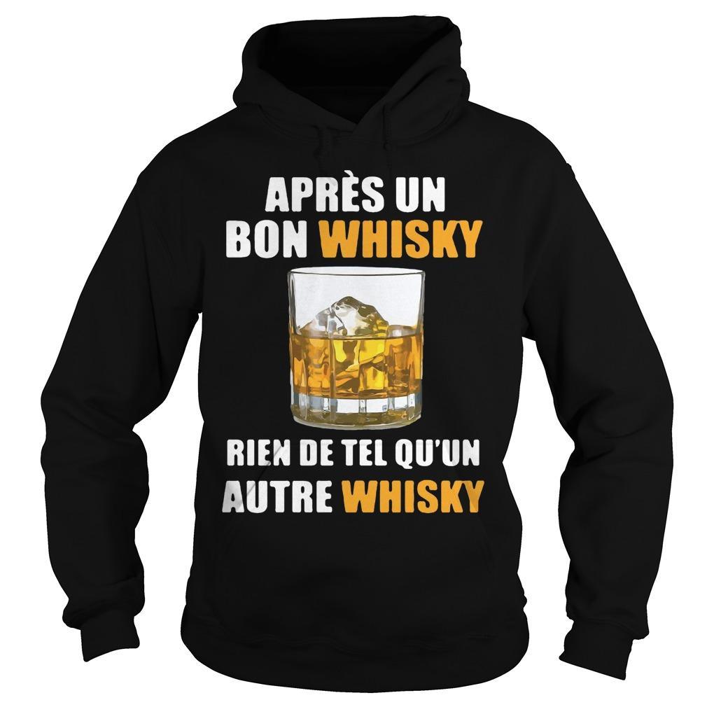 Après Un Bon Whisky Rien De Tel Qu'un Autre Whisky Hoodie