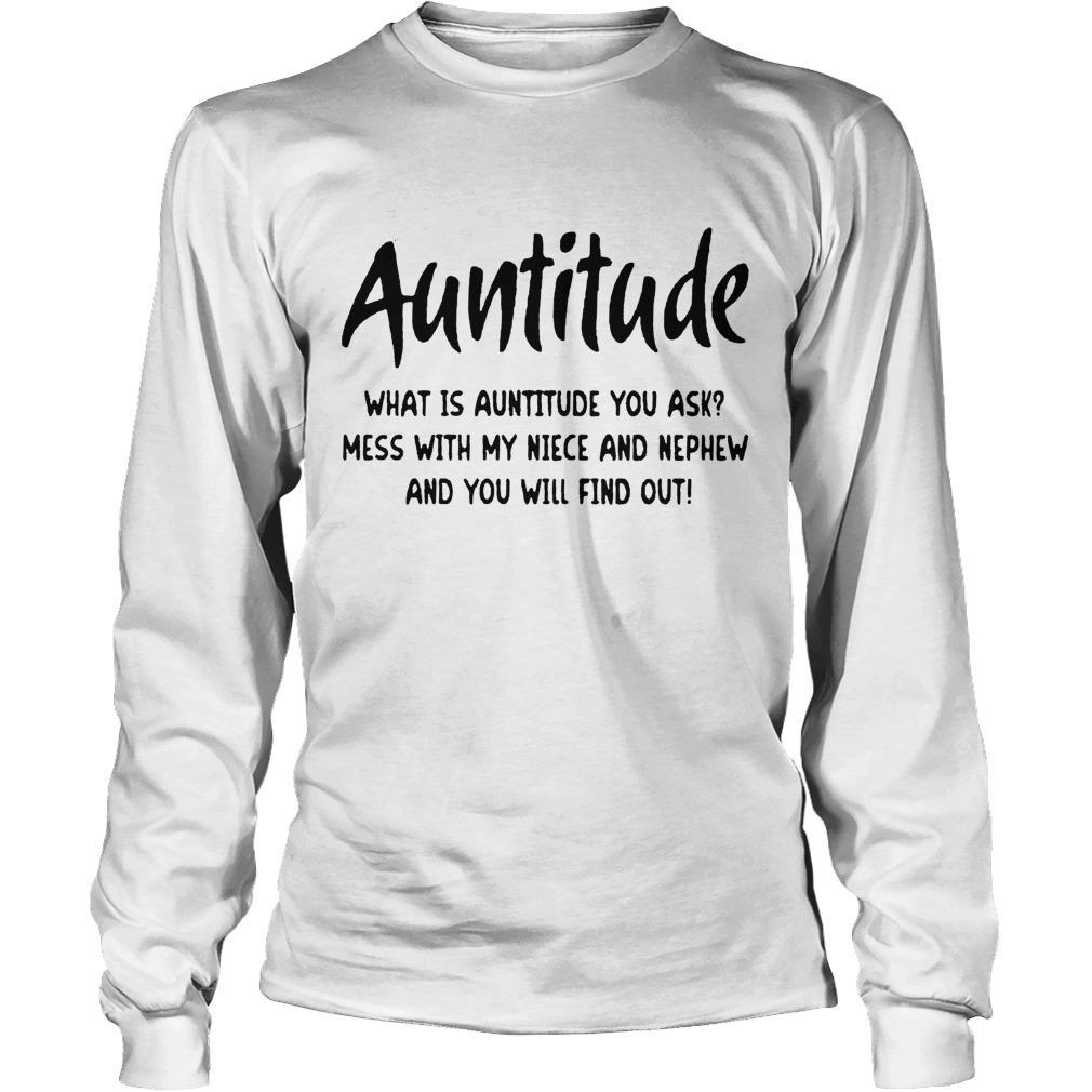 Auntitude Mess With My Niece And Nephew And You Will Find Out Longsleeve
