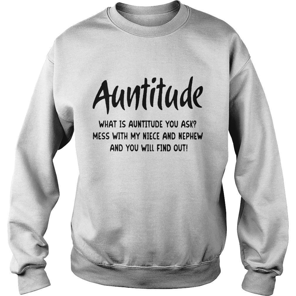 Auntitude Mess With My Niece And Nephew And You Will Find Out Sweater