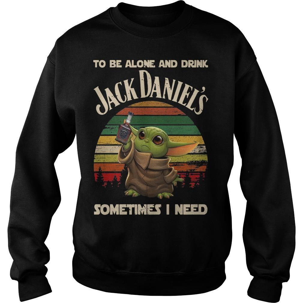Baby Yoda To Be Alone And Drink Jack Daniel's Sometimes I Need Sweater
