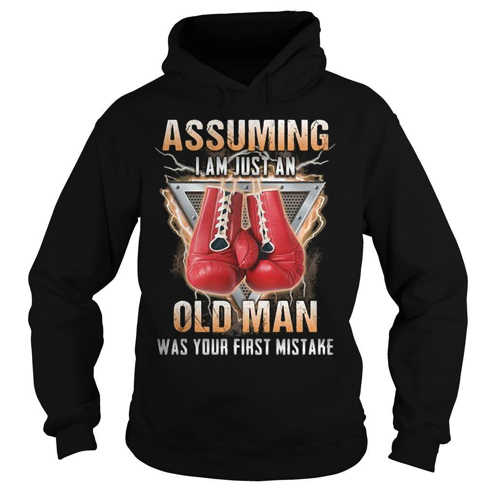 Boxer Assuming I Am Just An Old Man Was Your First Mistake Hoodie