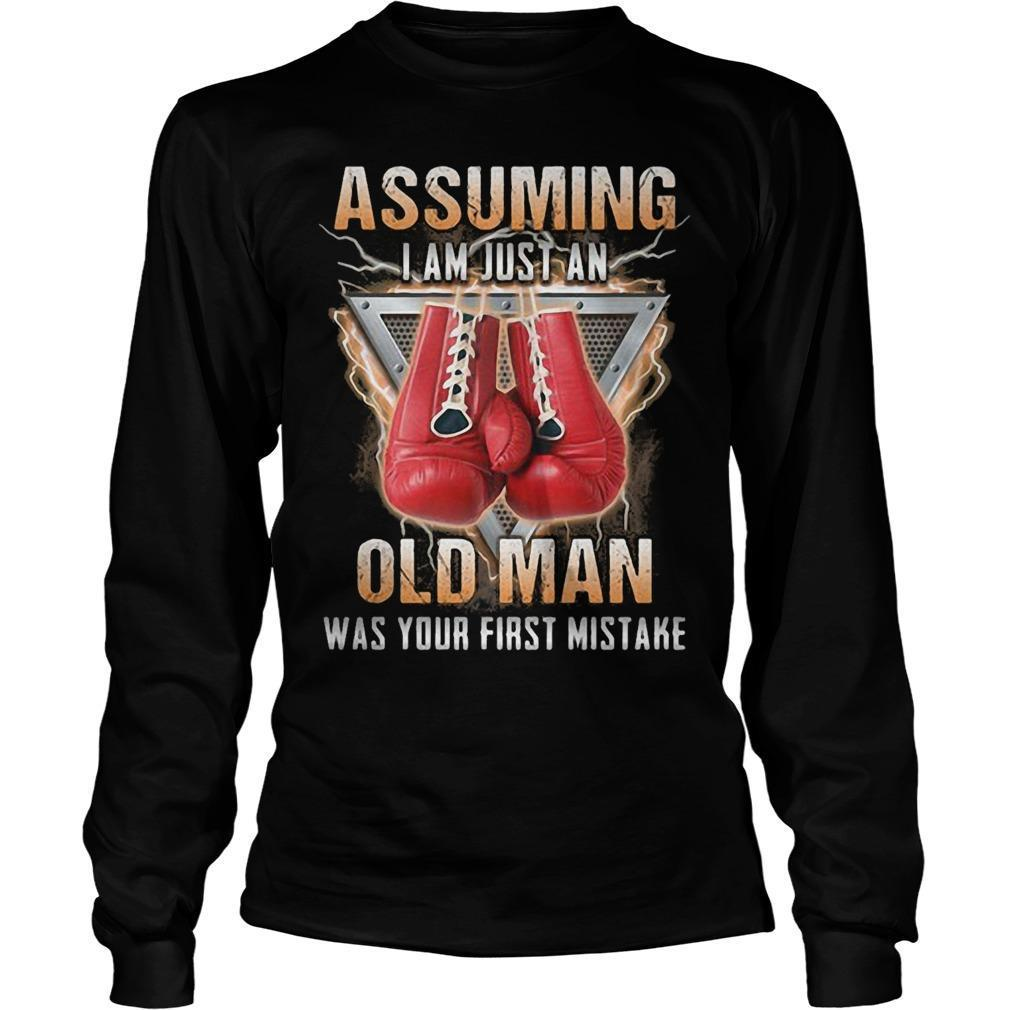 Boxer Assuming I Am Just An Old Man Was Your First Mistake Longsleeve