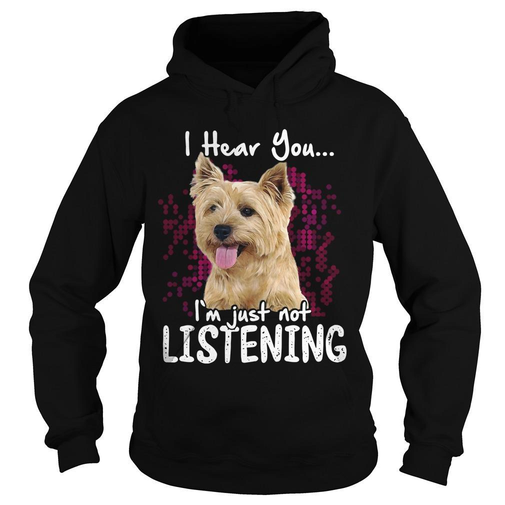 Cairn Terrier I Hear You I'm Just Not Listening Hoodie
