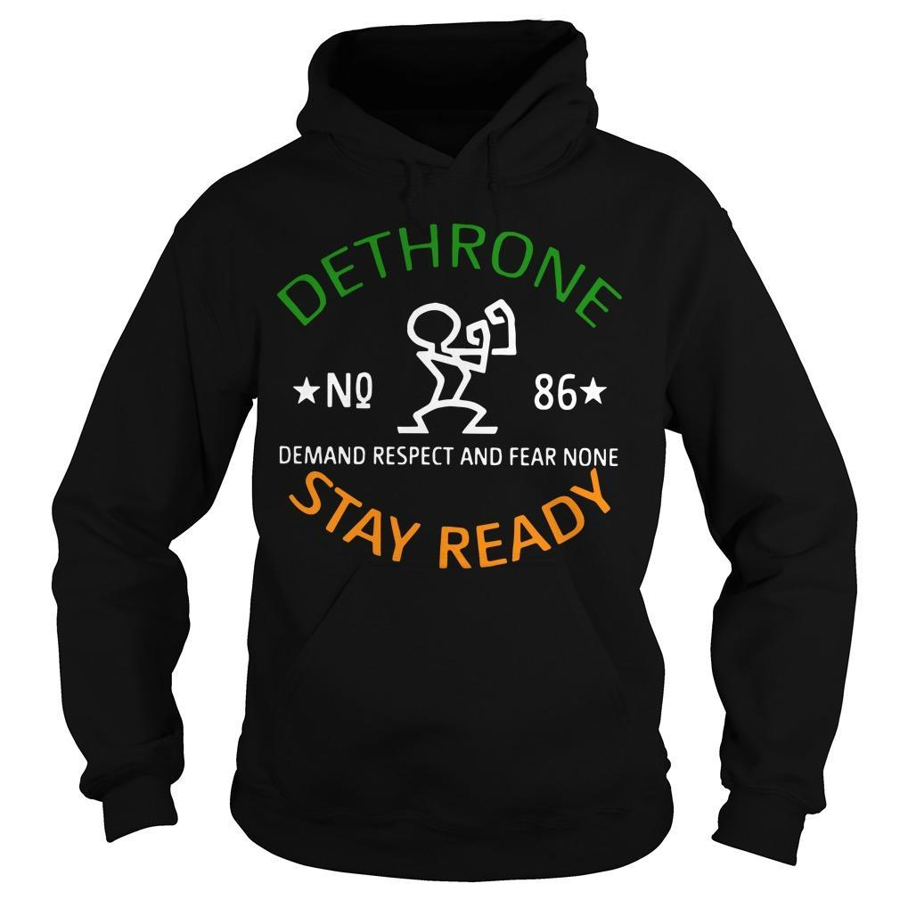 Dethrone No 86 Demand Respect And Fear None Stay Ready Hoodie