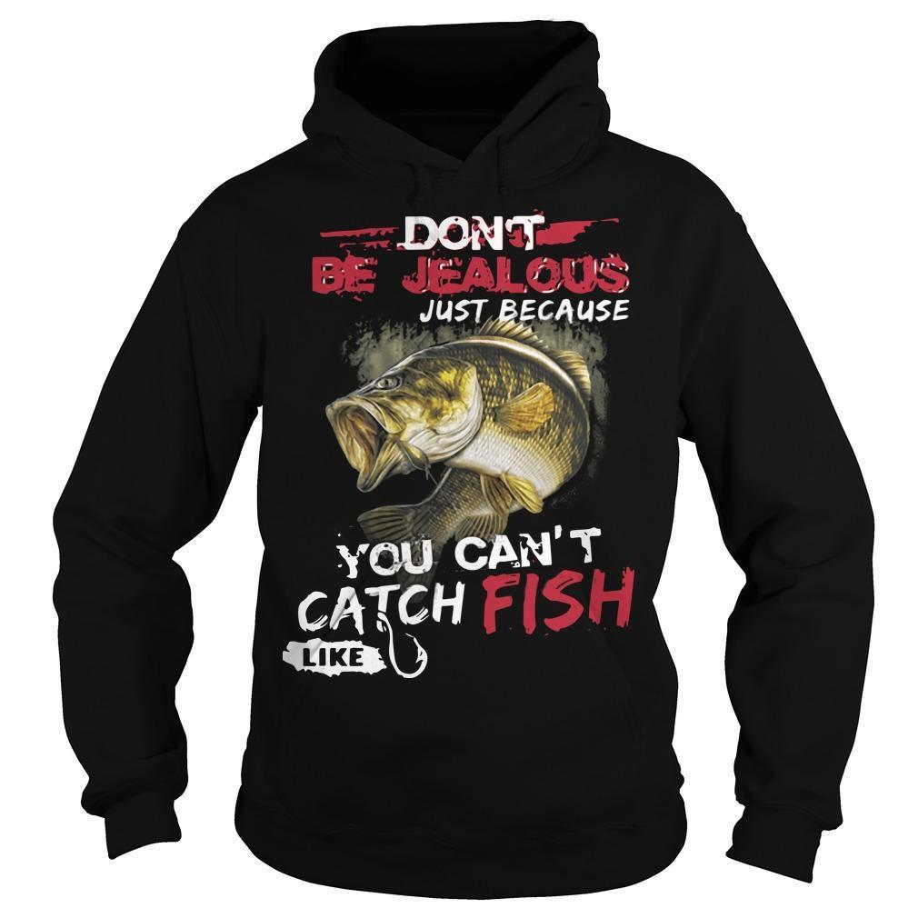 Don't Be Jealous Just Because You Can't Catch Fish Like Sarah Hoodie