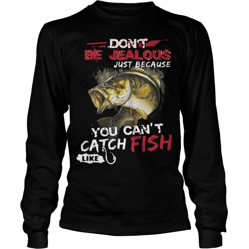 Don't Be Jealous Just Because You Can't Catch Fish Like Sarah Longsleeve