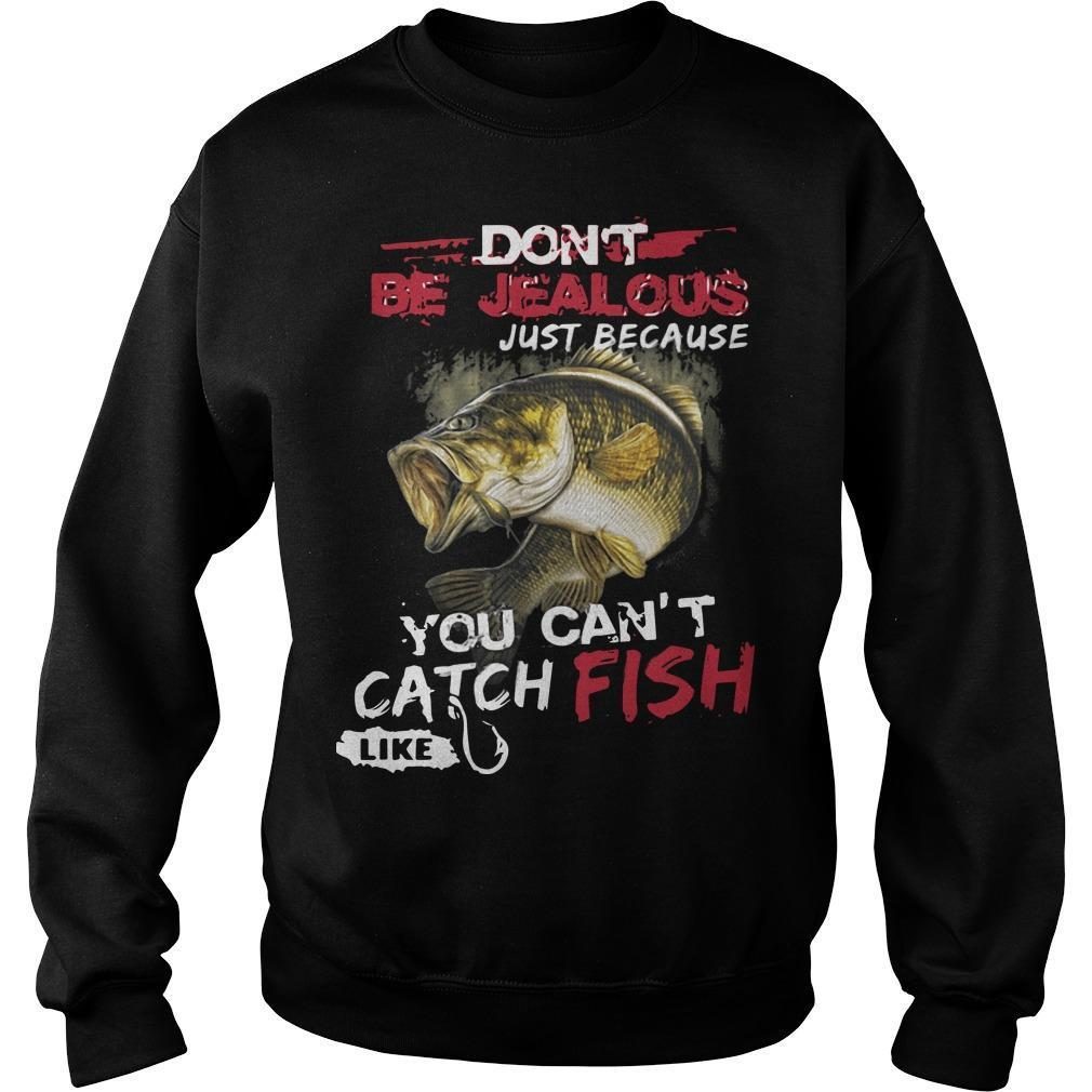 Don't Be Jealous Just Because You Can't Catch Fish Like Sarah Sweater