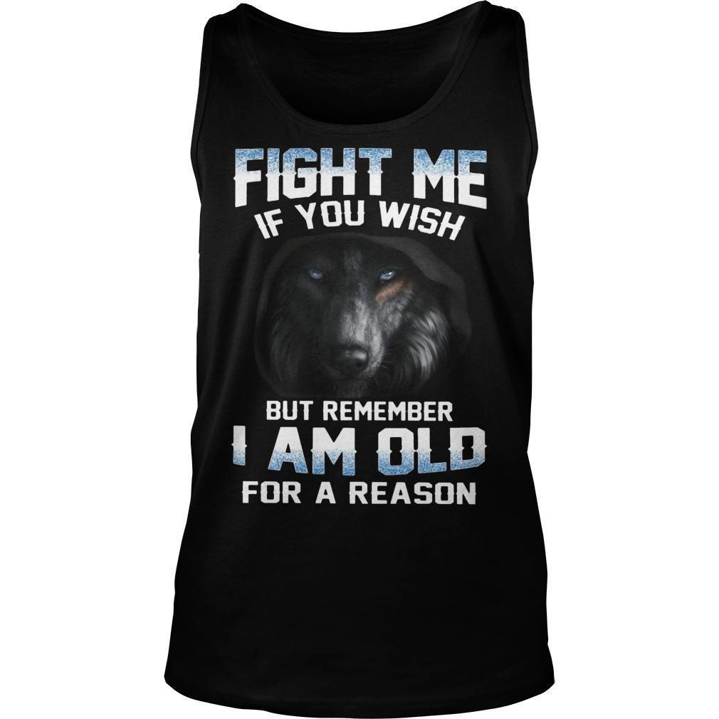 Fight Me If You Wish But Remember I Am Old For A Reason Tank Top