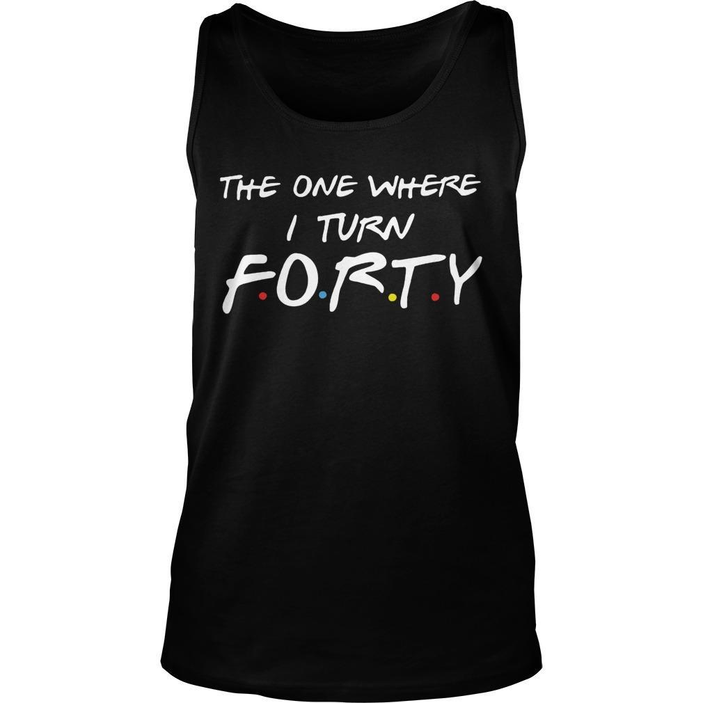 Friends The One Where I Turn Forty Tank Top