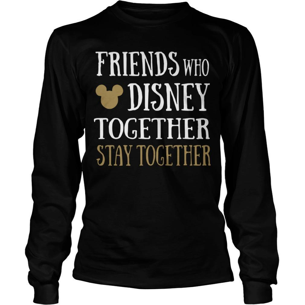 Friends Who Disney Together Stay Together Longsleeve