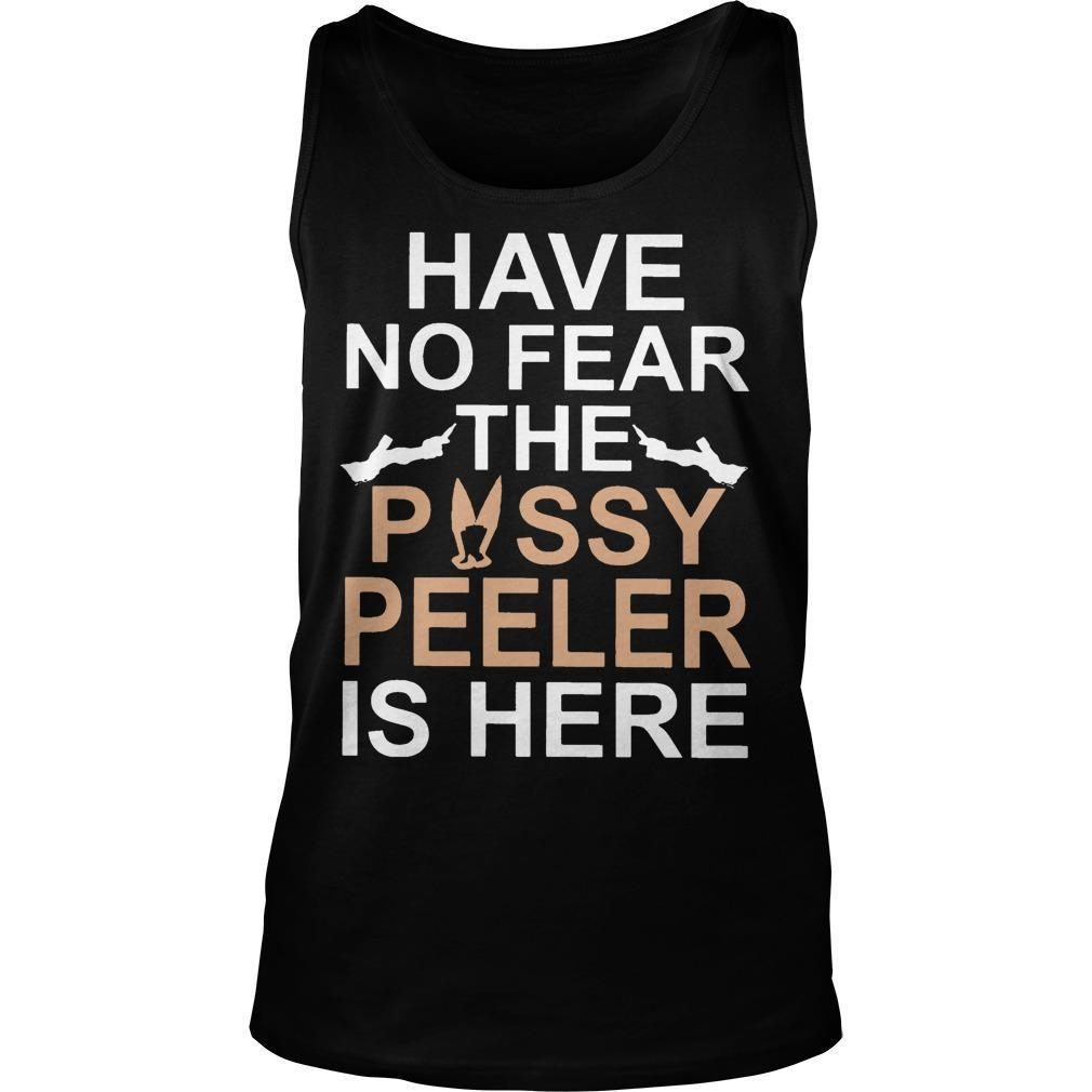 Have No Fear The Pussy Peeler Is Here Tank Top