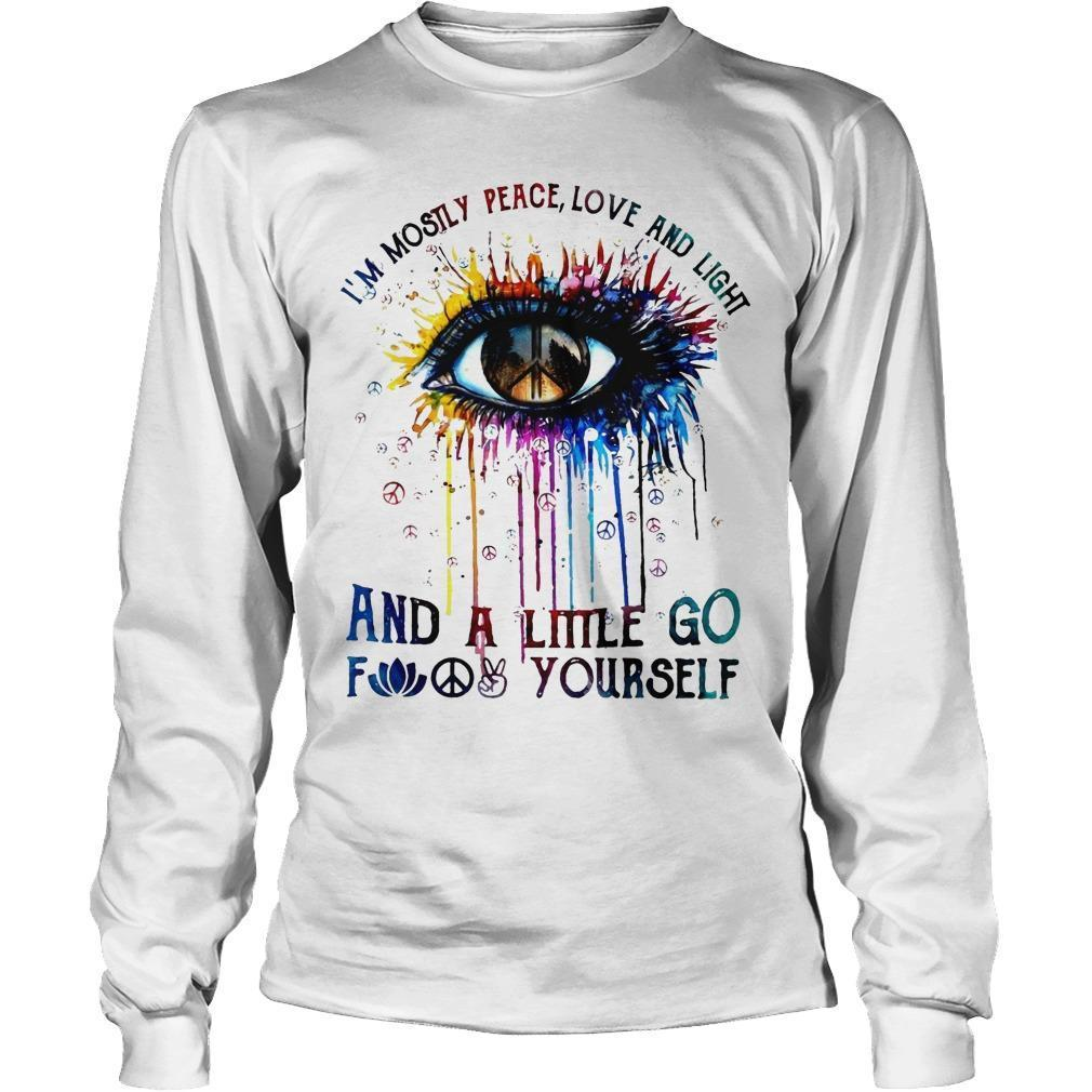 Hippie Eye I'm Mostly Peace Love And Light And A Little Go Fuck Yourself Longsleeve