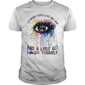 Hippie Eye I'm Mostly Peace Love And Light And A Little Go Fuck Yourself Shirt