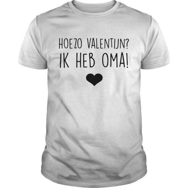 Hoezo Valentijn Ik Heb Oma Shirt