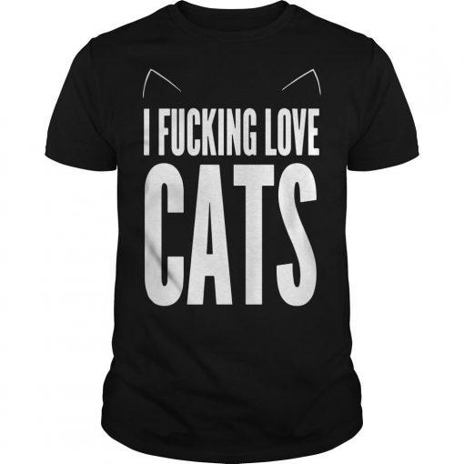 I Fucking Love Cats Shirt