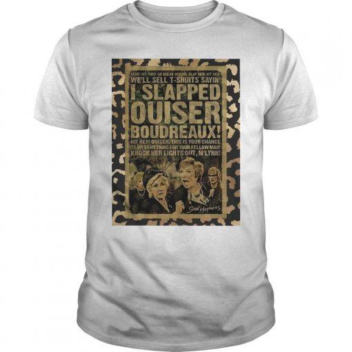 I Slapped Ouiser Boudreaux Shirt
