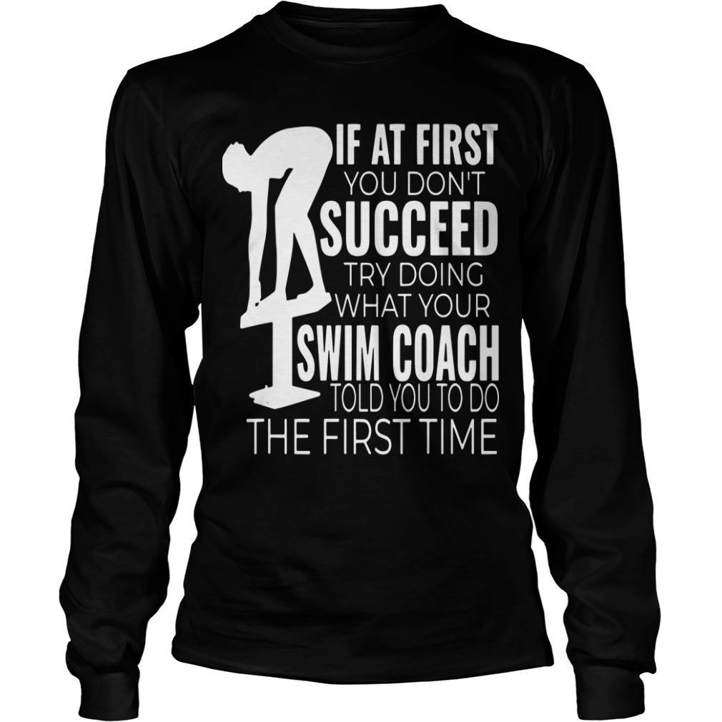 If At First You Don't Succeed Try Doing What Your Swim Coach Told You To Do Longsleeve
