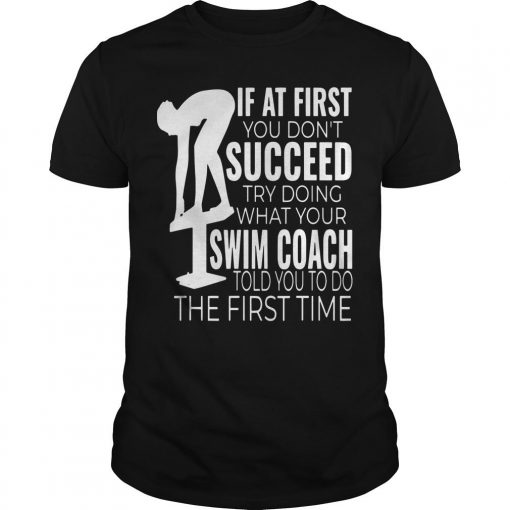 If At First You Don't Succeed Try Doing What Your Swim Coach Told You To Do Shirt