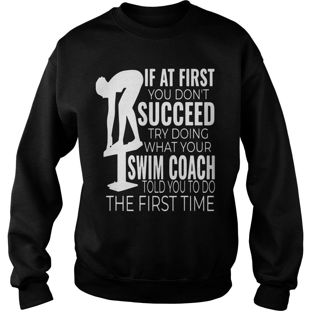 If At First You Don't Succeed Try Doing What Your Swim Coach Told You To Do Sweater