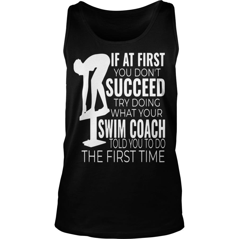 If At First You Don't Succeed Try Doing What Your Swim Coach Told You To Do Tank Top