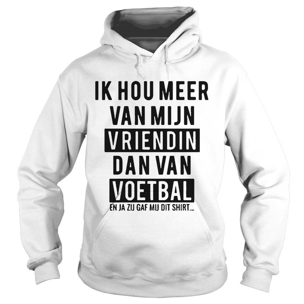 Ik Hou Meer Van Mijn Vriendin Dan Van Voetbal Hoodie