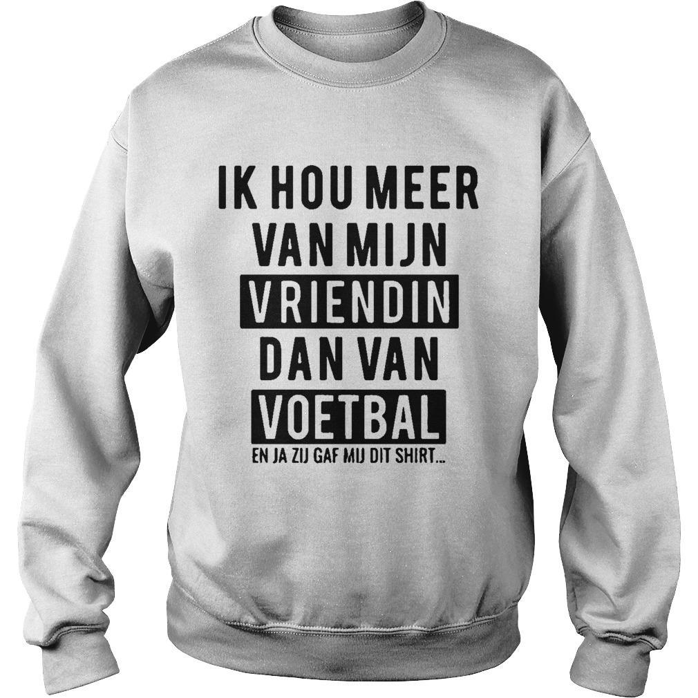 Ik Hou Meer Van Mijn Vriendin Dan Van Voetbal Sweater