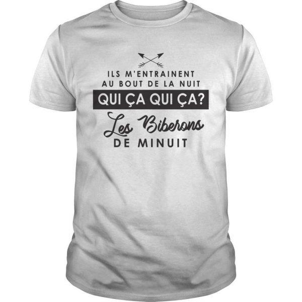 Ils M'entrainent Au Bout De La Nuit Qui Ça Qui Ça Les Biberons De Minuit Shirt