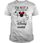 I'm Not A Regular Nurse I'm A Disney Nurse Shirt