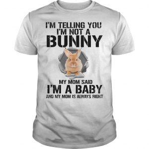 I'm Telling You I'm Not A Bunny My Mom Said I'm A Baby Shirt
