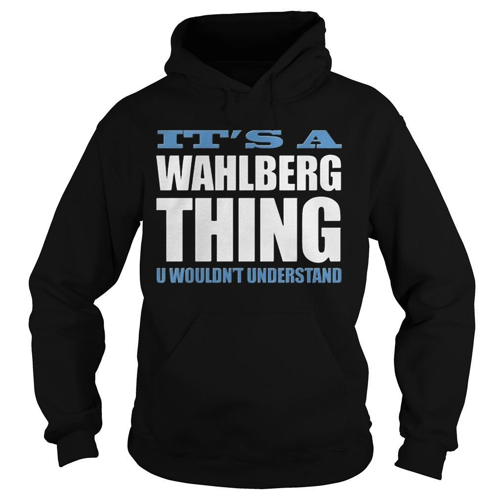 It's A Wahlberg Thing U Wouldn't Understand Hoodie