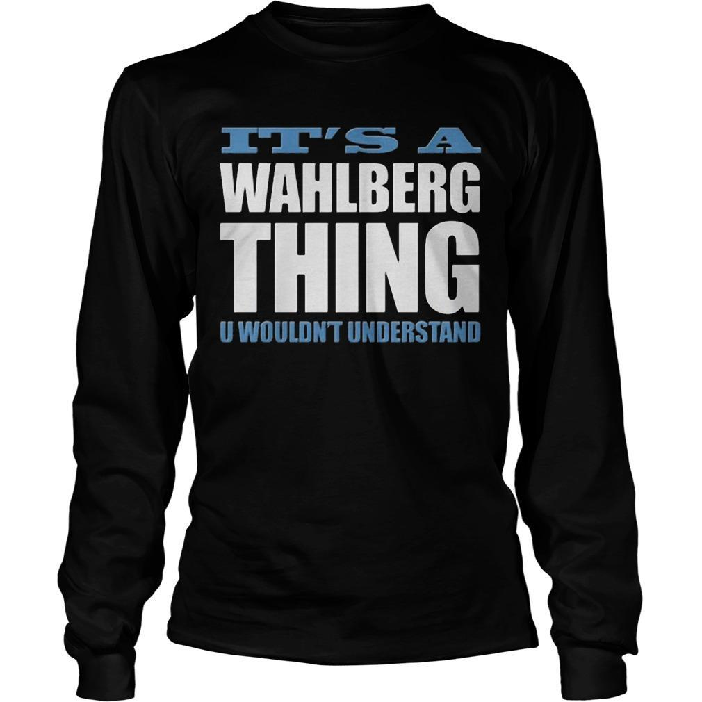 It's A Wahlberg Thing U Wouldn't Understand Longsleeve