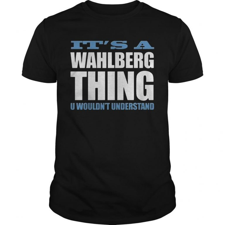 It's A Wahlberg Thing U Wouldn't Understand Shirt