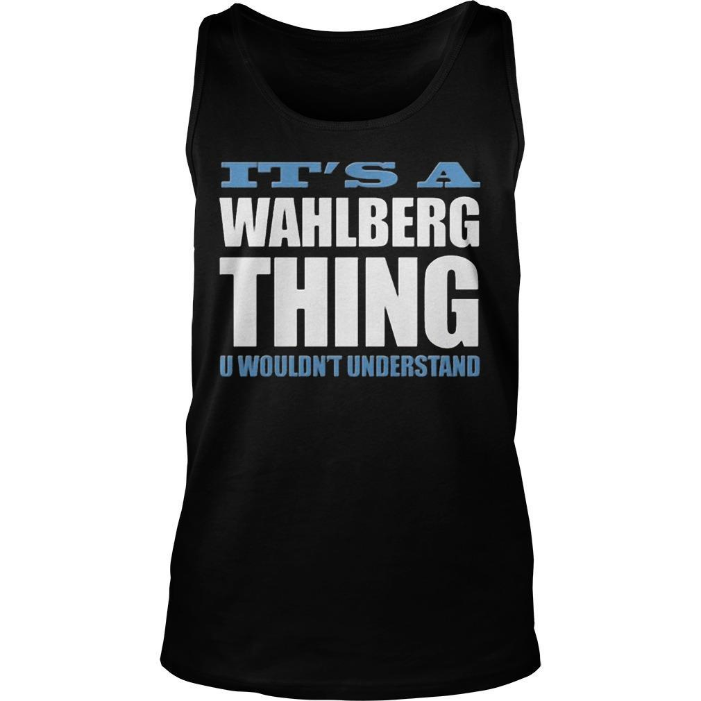 It's A Wahlberg Thing U Wouldn't Understand Tank Top