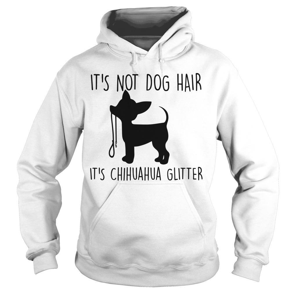 It's Not Dog Hair It's Chihuahua Glitter Hoodie