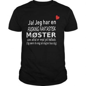 Ja Jeg Har En Fucking Fantastisk Moster Shirt