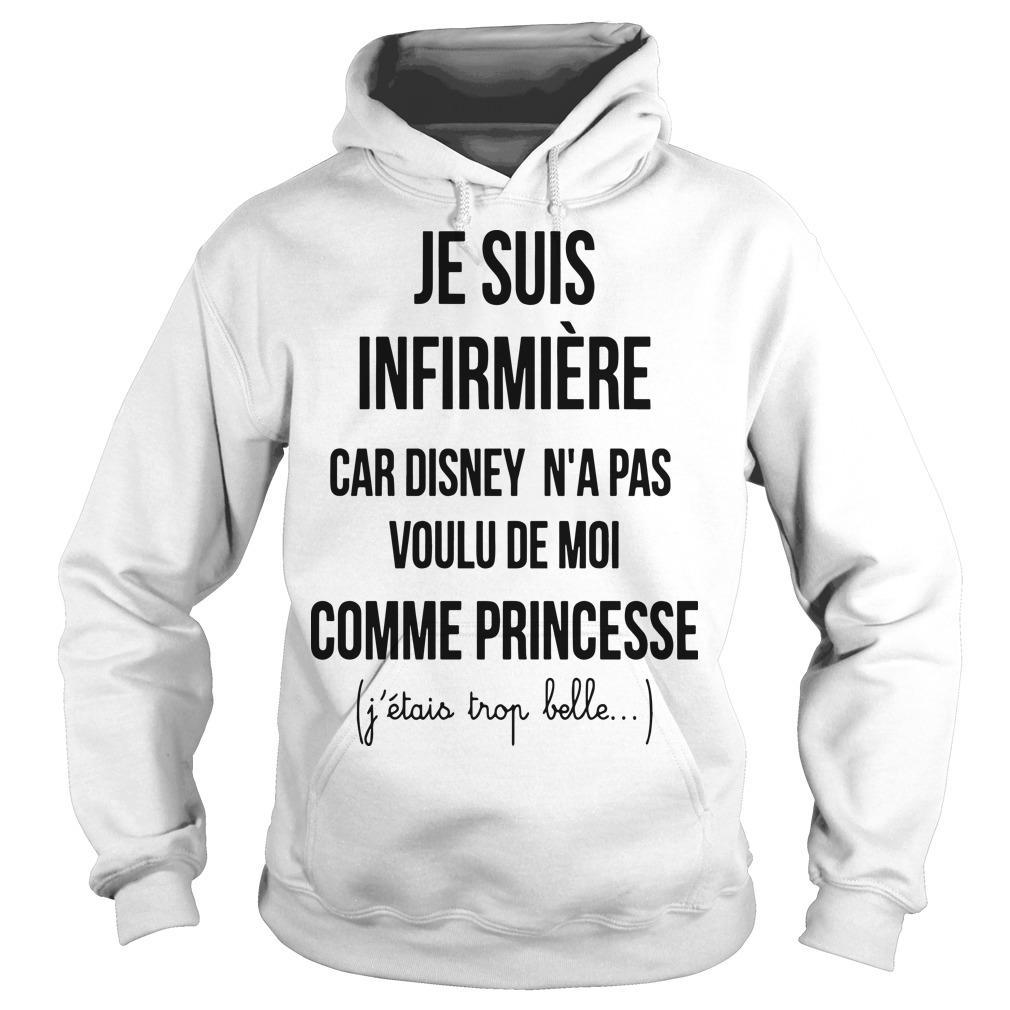 Je Suis Infirmière Car Disney N'a Pas Voulu De Moi Comme Princesse Hoodie