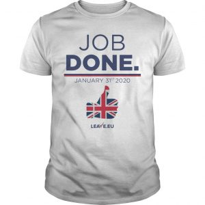Job Done January 31st 2020 Leave Eu Shirt